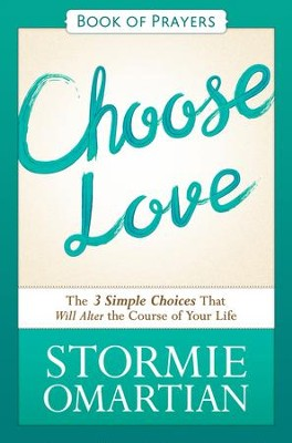Choose Love Book of Prayers: The Three Simple Choices That Will Alter the Course of Your Life - eBook  -     By: Stormie Omartian