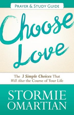 Choose Love Prayer and Study Guide: The Three Simple Choices That Will Alter the Course of Your Life - eBook  -     By: Stormie Omartian