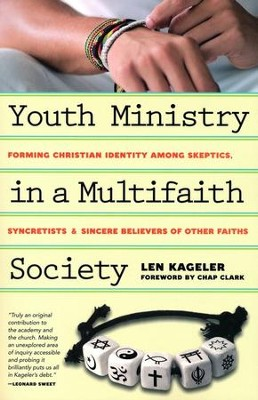 Youth Ministry in a Multifaith Society: Forming Christian Identity Among Skeptics, Syncretists and Sincere Believers of Other Faiths - eBook  -     By: Len Kageler, Chap Clark