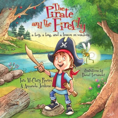 The Pirate and the Firefly: A Boy, a Bug, and a Lesson in Wisdom  -     By: Amanda Jenkins, Tara Reeves, Daniel Fernandez