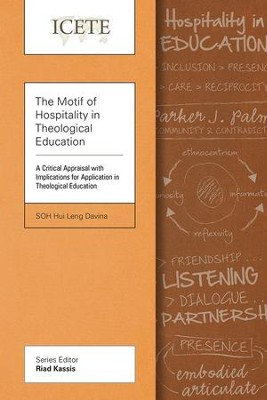 The Motif of Hospitality in Theological Education: A Critical Appraisal with Implications for Application in Theological Education  -     By: Davina Hui Leng Soh