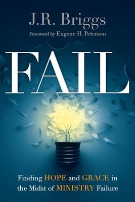 Fail: Finding Hope and Grace in the Midst of Ministry Failure - eBook  -     By: J.R. Briggs, Eugene H. Peterson