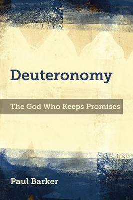 Deuteronomy: The God Who Keeps Promises  -     By: Paul A. Barker