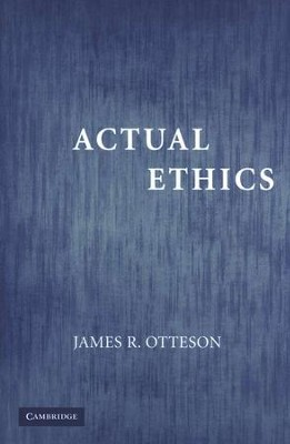 Actual Ethics  -     By: James R. Otteson