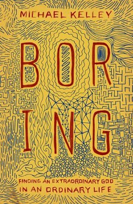 Boring: Finding an Extraordinary God in an Ordinary Life  -     By: Michael Kelley