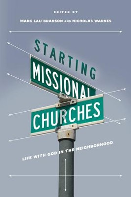 Starting Missional Churches: Life with God in the Neighborhood - eBook  -     Edited By: Mark Lau Branson, Nicholas Warnes