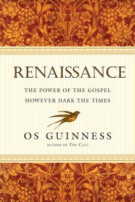 Renaissance: The Power of the Gospel However Dark the Times - eBook  -     By: Os Guinness