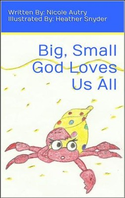 Big, Small God Loves Us All   -     By: Nicole Autry     Illustrated By: Heather Snyder