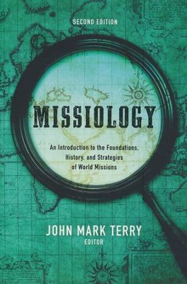 Missiology: An Introduction to the Foundations, History, and  Strategies of World Missions  -     Edited By: John Mark Terry