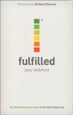 Fulfilled: The Refreshing Alternative to the Half-Empty Life  -     By: Joey Lankford