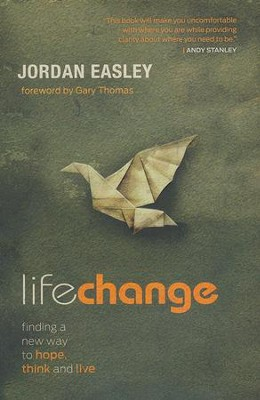 Life Change: Finding a New Way to Hope, Think, and Live  -     By: Jordan Easley