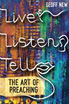 Live, Listen, Tell: The Art of Preaching  -     By: Geoff New