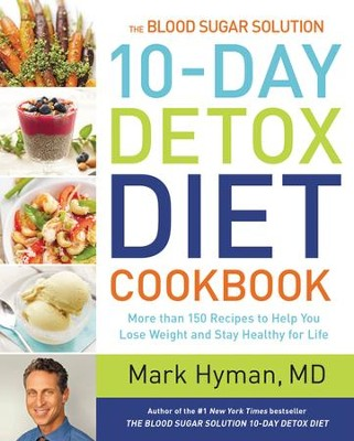 The Blood Sugar Solution 10-Day Detox Diet Cookbook: More than 175 Recipes to Help You Lose Weight and Stay Healthy for Life - eBook  -     By: Mark Hyman