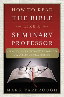 How to Read the Bible Like a Seminary Professor: A Practical and Entertaining Exploration of the World's Most Famous Book - eBook  -     By: Mark Yarbrough