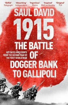 1915: The Battle of Dogger Bank to Gallipoli: Key Dates and Events from the Second Year of the First World War / Digital original - eBook  -     By: Saul David