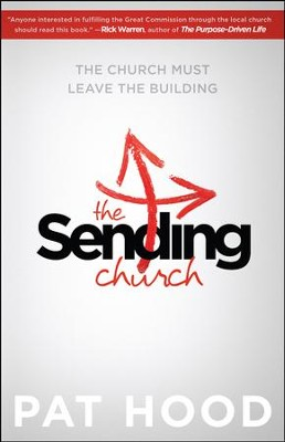 The Sending Church: The Church Must Leave the Building  -     By: Pat Hood