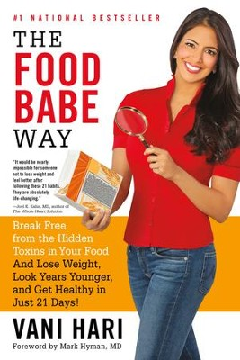 The Food Babe Way: Break Free from the Hidden Toxins in Your Food and Lose Weight, Look Years Younger, and Get Healthy in Just 21 Days - eBook  -     By: Vani Hari, Mark Hyman