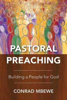 Pastoral Preaching: Building a People for God  -     By: Conrad Mbewe