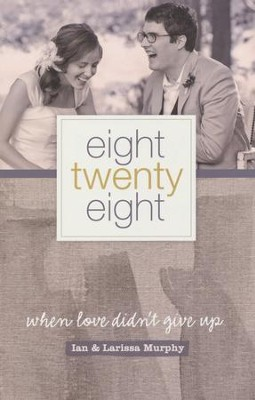 Eight Twenty-eight: When Love Didn't Give Up   -     By: Ian Murphy, Larissa Murphy