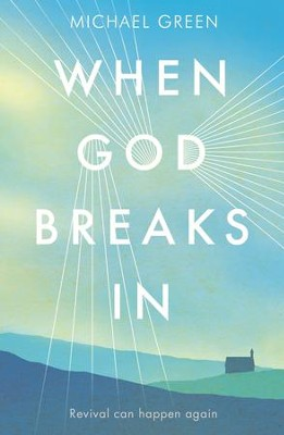 When God Breaks In: Revival Can Happen Again / Digital original - eBook  -     By: Michael Green
