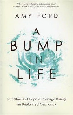 A Bump in Life: True Stories of Hope & Courage During an Unplanned Pregnancy  -     By: Amy Ford