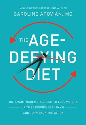 The Age-Defying Diet: Outsmart Your Metabolism to Lose Weight-Up to 20 Pounds in 21 Days!-And Turn Back the Clock - eBook  -     By: Caroline Apovian