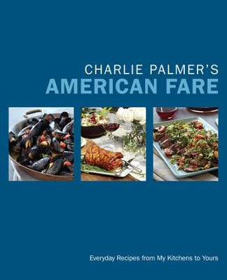 Charlie Palmer's American Fare: Great Dinners, Quick Classics, and Family Favorites - eBook  -     By: Charlie Palmer
