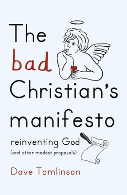 The Bad Christian's Manifesto: Reinventing God (and other modest proposals) / Digital original - eBook  -     By: Dave Tomlinson