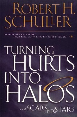 Turning Hurts Into Halos  -     By: Dr. Robert H. Schuller