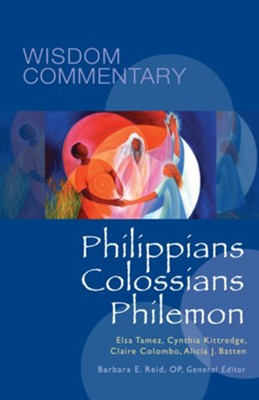 Philippians, Colossians, Philemon, Wisdom Commentary   -     By: Elsa Támez, Cynthia Briggs Kittredge, Claire Miller Colombo, Alicia J. Batten     Illustrated By: Y
