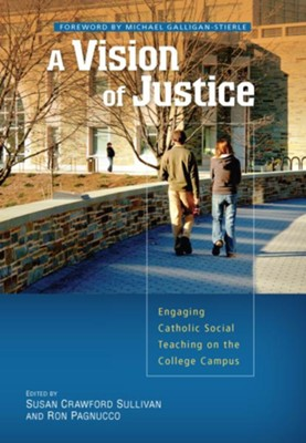 A Vision of Justice: Engaging Catholic Social Teaching on the College Campus  -     By: Susan Crawford Sullivan, Ronald Pagnucco
