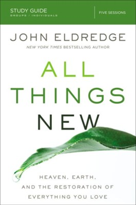 All Things New Study Guide: A Revolutionary Look at Heaven and the Coming Kingdom  -     By: John Eldredge