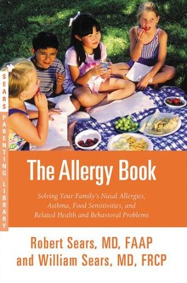 The Allergy Book: Solving Your Family's Nasal Allergies, Asthma, Food Sensitivities, and Related Health and Behavioral Problems - eBook  -     By: Robert W. Sears