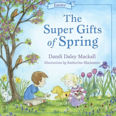 The Super Gifts of Spring: Easter  -     By: Dandi Mackall
