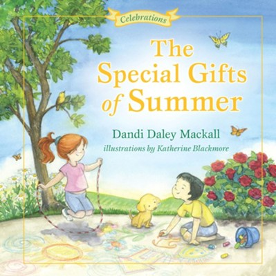 The Special Gifts of Summer: Celebrations  -     By: Dandi Mackall