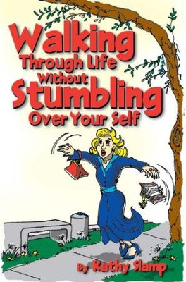 Walking Through Life without Stumbling Over Yourself - eBook  -     By: Kathy Slamp