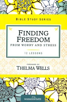 Finding Freedom from Worry and Stress, Women of Faith Bible Study Series   -