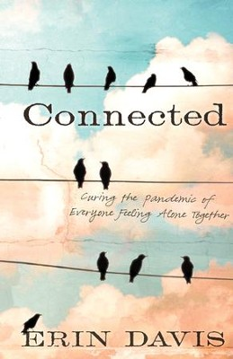 Connected: Curing the Pandemic of Everyone Feeling Alone Together - Slightly Imperfect  -     By: Erin Davis