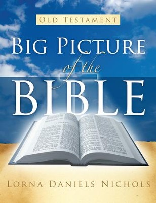 Big Picture of the Bible-Old Testament: Big Picture of the Bible-Old Testament - eBook  -     By: Daniels Lorna Nichols