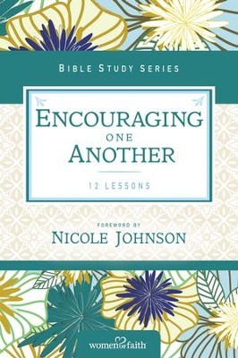 Encouraging One Another, Women of Faith Bible Study Series   -
