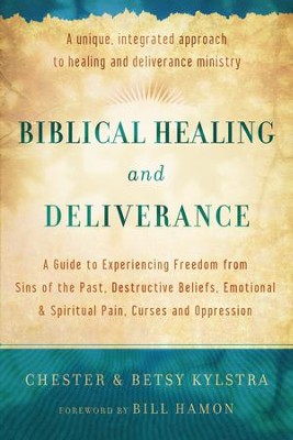 Biblical Healing and Deliverance                        -     By: Chester Kylstra, Betsy Kylstra