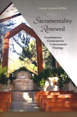 Sacramentality Renewed: Contemporary Conversations in Saramental Theology  -     By: Lizette Larson-Miller