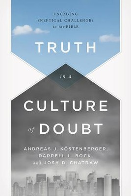 Truth in a Culture of Doubt: Engaging Skeptical Challenges to the Bible - eBook  -     By: Andreas J. Köstenberger, Darrell Bock, Josh Chatraw