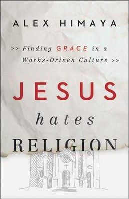Jesus Hates Religion: Finding Grace in a Works-Driven Culture - Slightly Imperfect  -     By: Alex Himaya