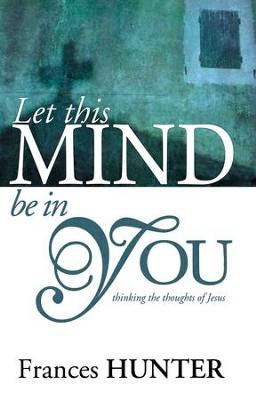 Let This Mind Be In You: Thinking Thoughts Of Jesus - eBook  -     By: Frances Hunter