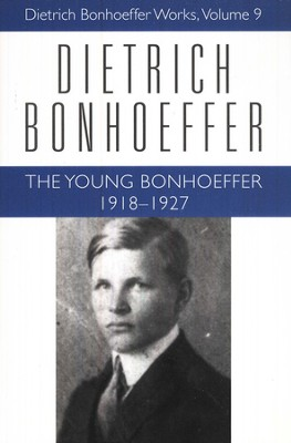 The Young Bonhoeffer 1918-1927: Dietrich Bonhoeffer Works [DBW], Volume 9  -     Edited By: Wayne Whitson Floyd Jr.     By: Dietrich Bonhoeffer