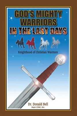 Gods Mighty Warriors in the Last Days: Knighthood of Christian Warriors - eBook  -     By: Donald Bell