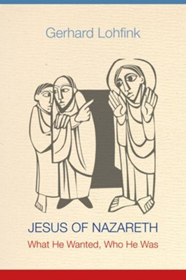 Jesus of Nazareth: What He Wanted, Who He Was  -     By: Gerhard Lohfink, Linda M. Maloney