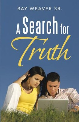 A Search for Truth - eBook  -     By: Ray Weaver Sr.