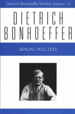 Berlin: 1932-1933: Dietrich Bonhoeffer Works [DBW], Volume 12   -     By: Dietrich Bonhoeffer